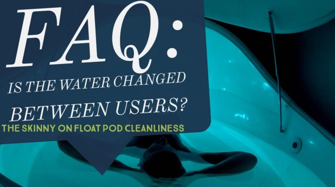 FAQ: How Clean Is The Water In A Float Pod?